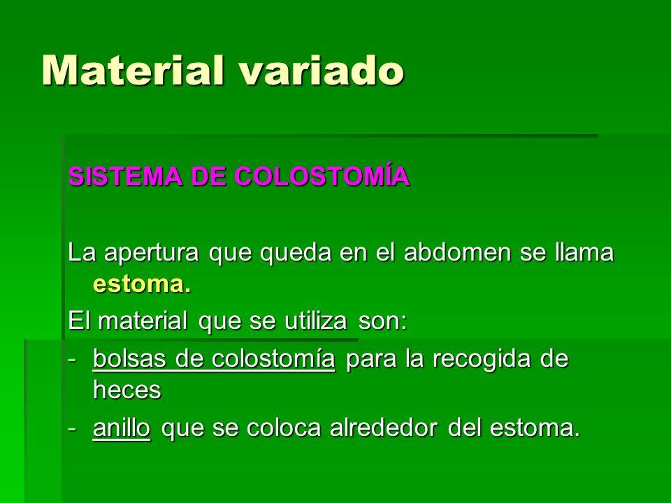 Material variado SISTEMA DE COLOSTOMÍA La apertura que queda en el abdomen se llama estoma. El material que se utiliza son: -bolsas de colostomía para