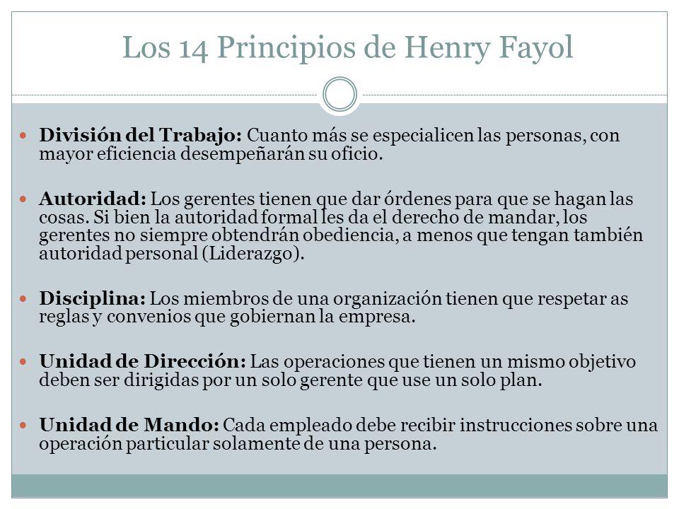 Los 14 Principios de Henry Fayol División del Trabajo: Cuanto más se especialicen las personas, con mayor eficiencia desempeñarán su oficio. Autoridad