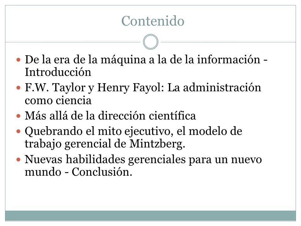 Contenido De la era de la máquina a la de la información - Introducción F.W. Taylor y Henry Fayol: La administración como ciencia Más allá de la direc