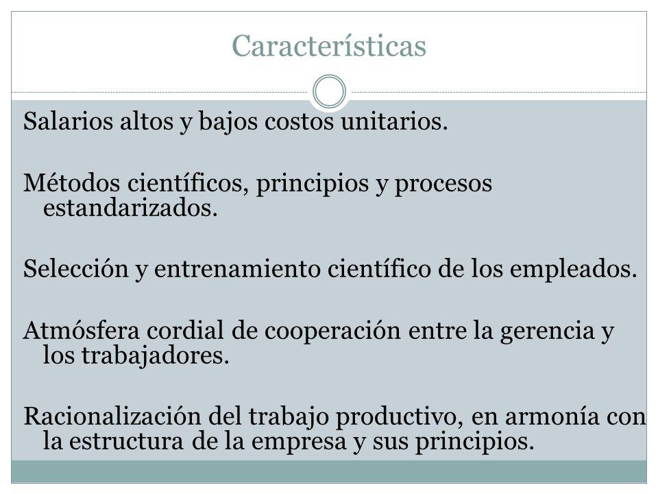 Características Salarios altos y bajos costos unitarios. Métodos científicos, principios y procesos estandarizados. Selección y entrenamiento científi