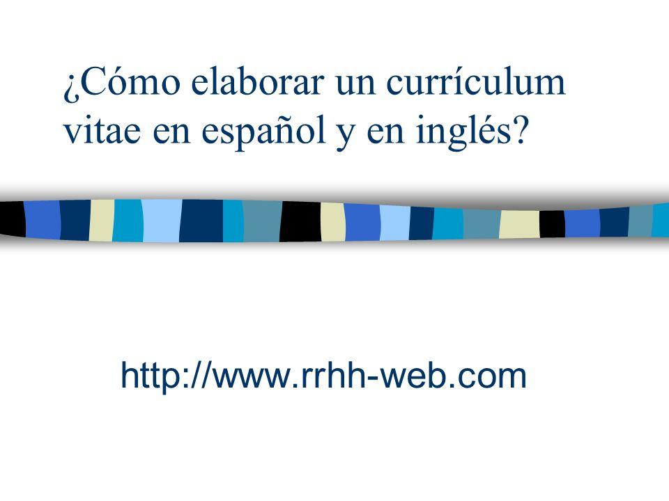 ¿Cómo elaborar un currículum vitae en español y en inglés? http://www.rrhh-web.com