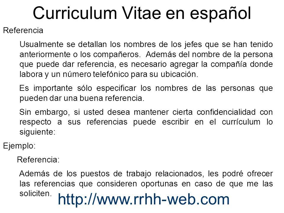 Curriculum Vitae en español Referencia Usualmente se detallan los nombres de los jefes que se han tenido anteriormente o los compañeros. Además del no