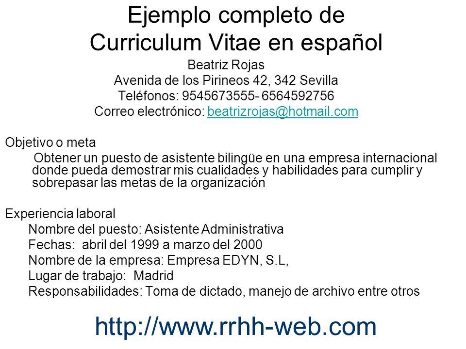 Ejemplo completo de Curriculum Vitae en español Beatriz Rojas Avenida de los Pirineos 42, 342 Sevilla Teléfonos: 9545673555- 6564592756 Correo electró