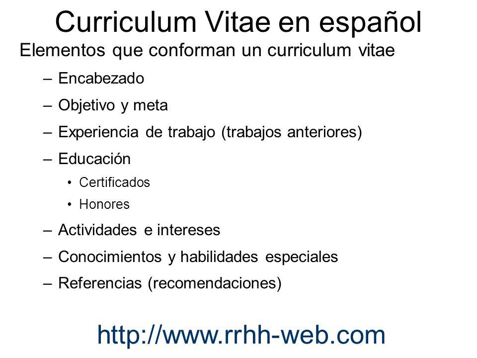 Curriculum Vitae en español Elementos que conforman un curriculum vitae –Encabezado –Objetivo y meta –Experiencia de trabajo (trabajos anteriores) –Ed