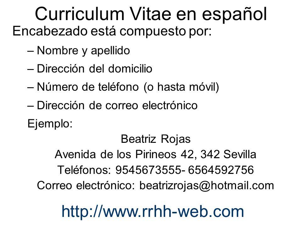 Curriculum Vitae en español Encabezado está compuesto por: –Nombre y apellido –Dirección del domicilio –Número de teléfono (o hasta móvil) –Dirección