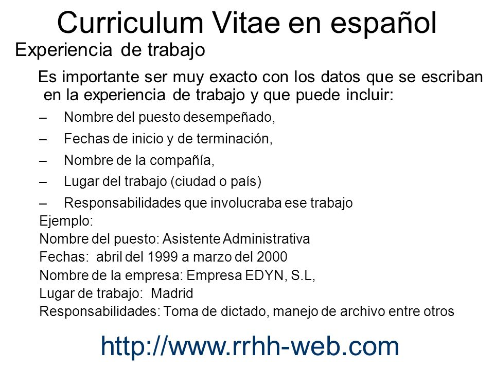 Curriculum Vitae en español Experiencia de trabajo Es importante ser muy exacto con los datos que se escriban en la experiencia de trabajo y que puede