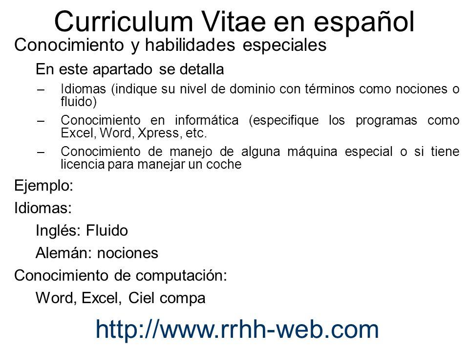 Curriculum Vitae en español Conocimiento y habilidades especiales En este apartado se detalla –Idiomas (indique su nivel de dominio con términos como