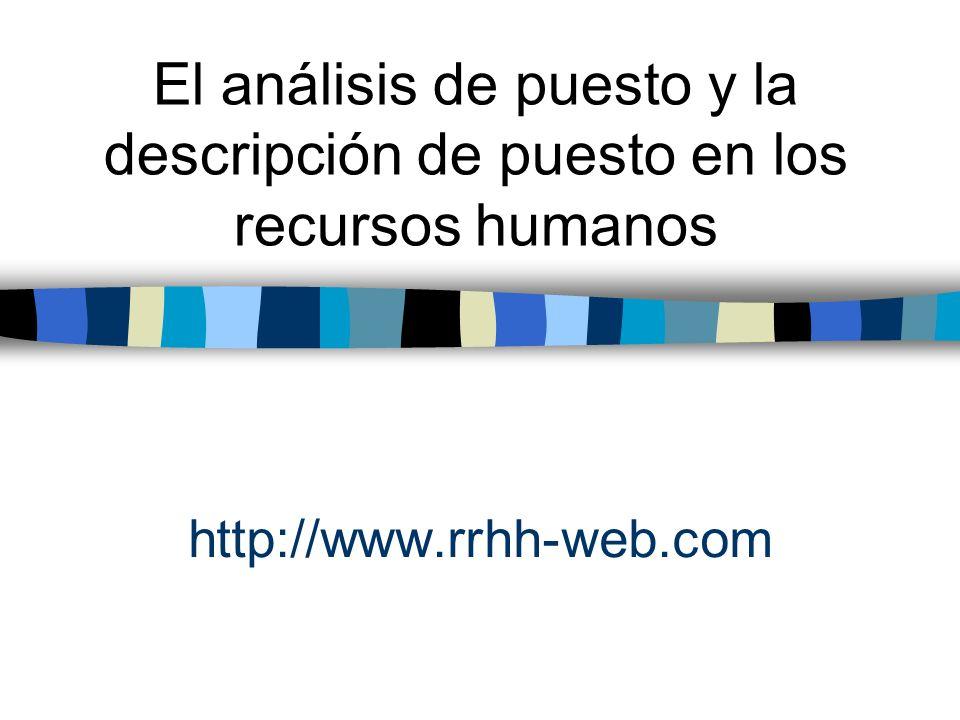 http://www.rrhh-web.com El análisis de puesto y la descripción de puesto en los recursos humanos
