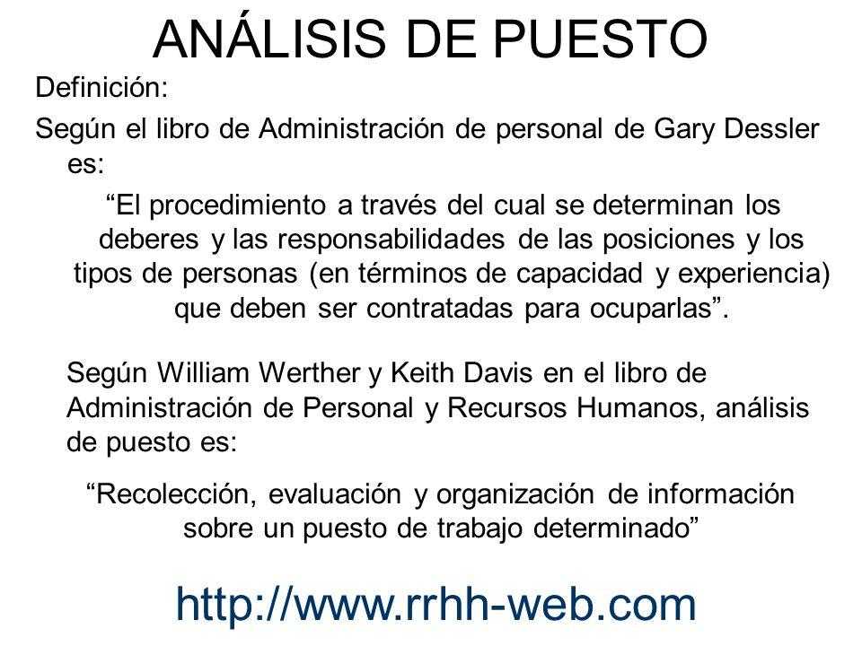 ANÁLISIS DE PUESTO Definición: Según el libro de Administración de personal de Gary Dessler es: El procedimiento a través del cual se determinan los d