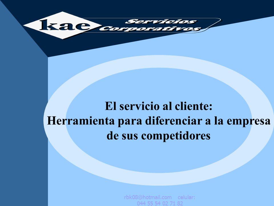 El servicio al cliente: Herramienta para diferenciar a la empresa de sus competidores rbk08@hotmail.com celular: 044 55 54 02 71 82