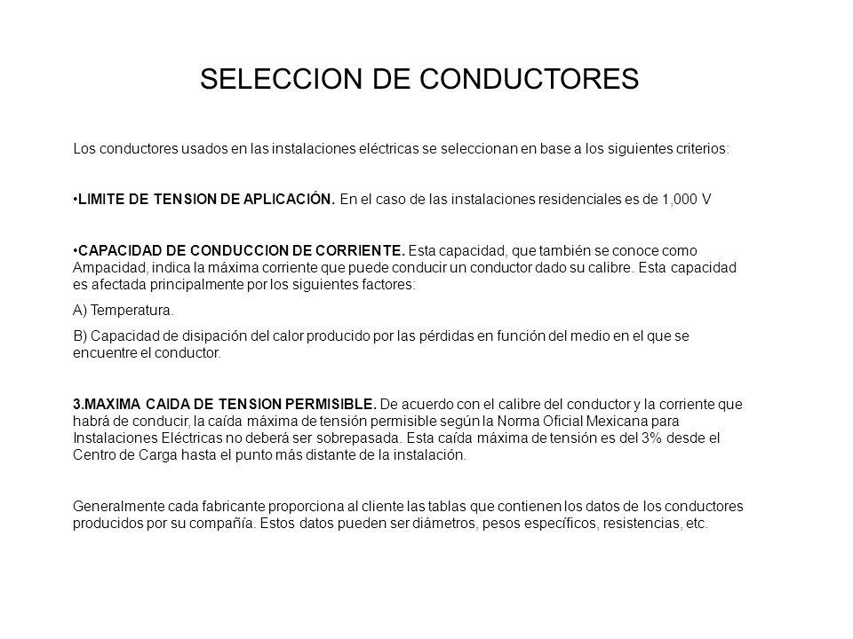 Los conductores usados en las instalaciones eléctricas se seleccionan en base a los siguientes criterios: LIMITE DE TENSION DE APLICACIÓN. En el caso