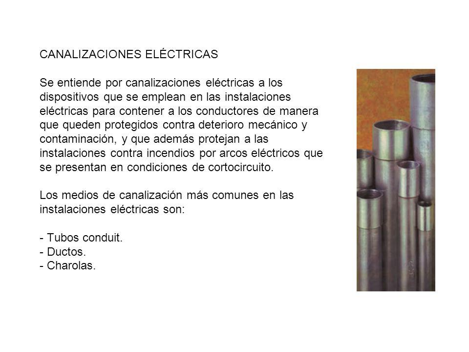 CANALIZACIONES ELÉCTRICAS Se entiende por canalizaciones eléctricas a los dispositivos que se emplean en las instalaciones eléctricas para contener a