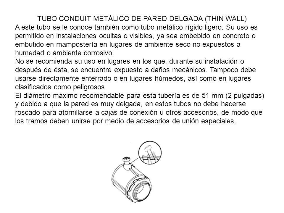 TUBO CONDUIT METÁLICO DE PARED DELGADA (THIN WALL) A este tubo se le conoce también como tubo metálico rígido ligero. Su uso es permitido en instalaci