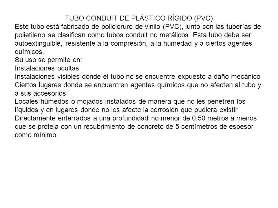 El tubo rígido de PVC no debe ser usado en las siguientes condiciones: Locales o áreas considerados como peligrosos Soportando luminarias y otros equipos En lugares en donde la temperatura del medio ambiente más la producida por los conductores exceda los 70 ºC Con relacion a la instalación de los tubos rígidos de PVC, se deben soportar a intervalos que no excedan a los que se indican a continuación: DIAMETRO DEL TUBO (mm)DISTANCIA ENTRE APOYOS (mts) 13-191.20 25-511.50 63-761.80 89-1022.10