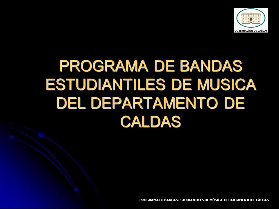 PROGRAMA DE BANDAS ESTUDIANTILES DE MUSICA DEL DEPARTAMENTO DE CALDAS PROGRAMA DE BANDAS ESTUDIANTILES DE MÚSICA DEPARTAMENTO DE CALDAS