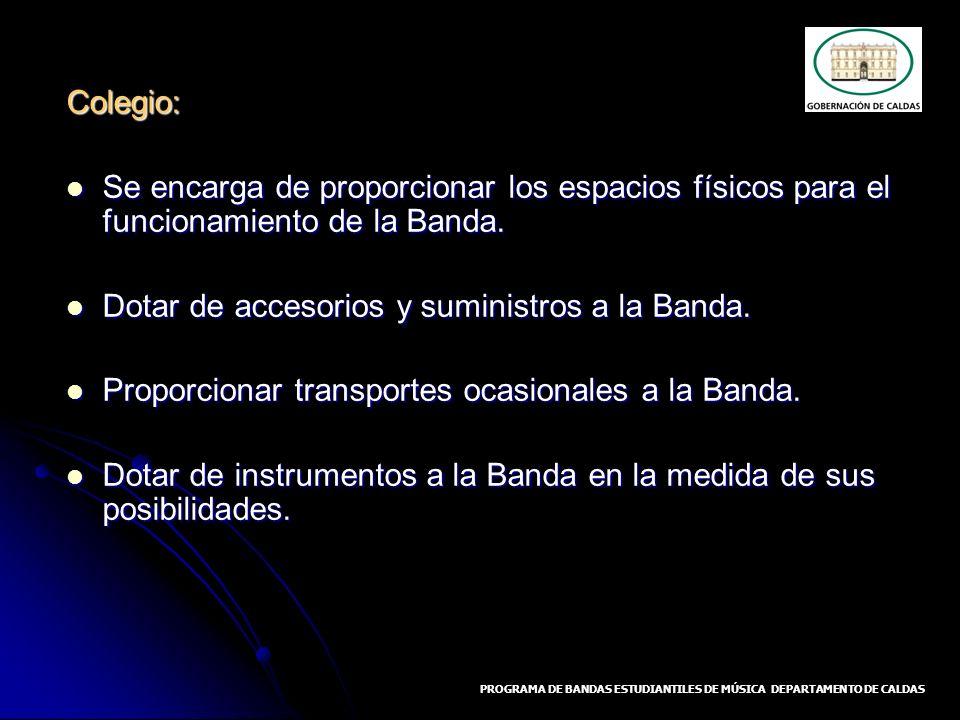 Colegio: Se encarga de proporcionar los espacios físicos para el funcionamiento de la Banda. Se encarga de proporcionar los espacios físicos para el f