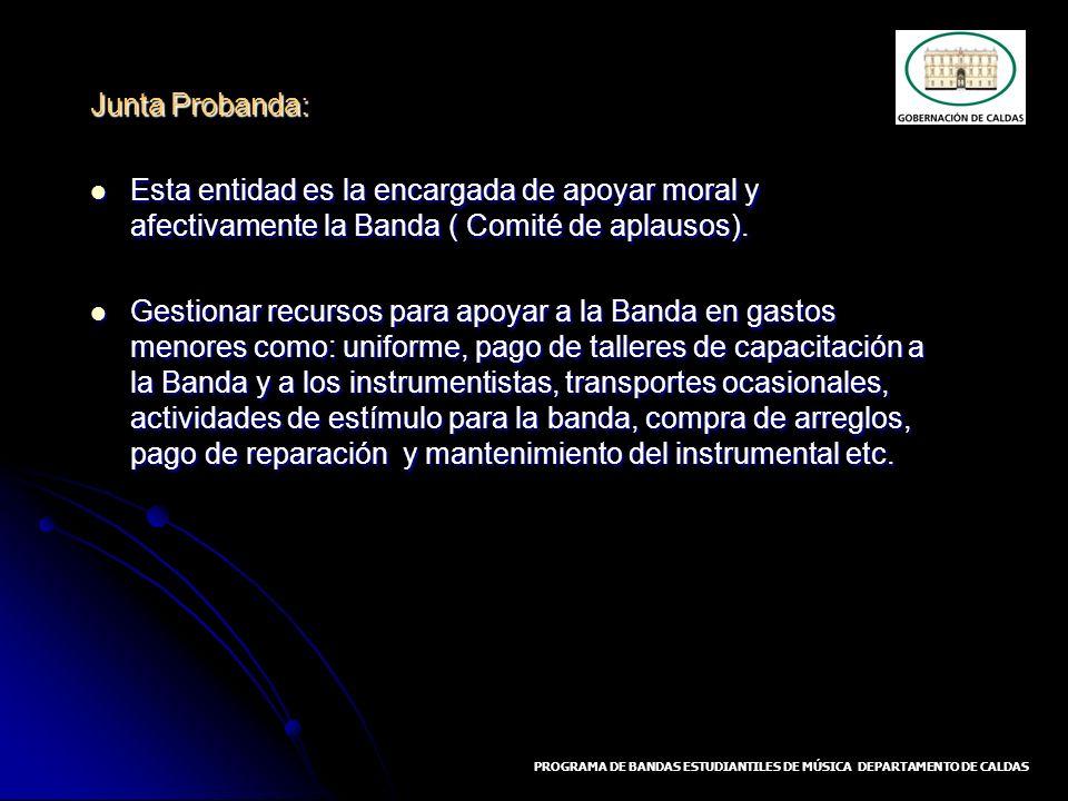 Junta Probanda: Esta entidad es la encargada de apoyar moral y afectivamente la Banda ( Comité de aplausos). Esta entidad es la encargada de apoyar mo