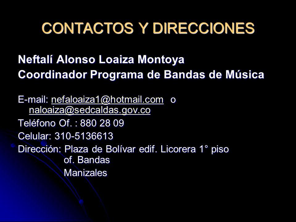 CONTACTOS Y DIRECCIONES Neftalí Alonso Loaiza Montoya Coordinador Programa de Bandas de Música E-mail: nefaloaiza1@hotmail.com o naloaiza@sedcaldas.go