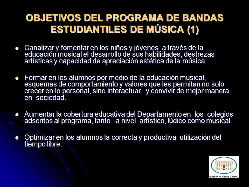 OBJETIVOS DEL PROGRAMA DE BANDAS ESTUDIANTILES DE MÚSICA (1) Canalizar y fomentar en los niños y jóvenes a través de la educación musical el desarroll