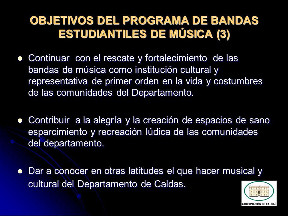 OBJETIVOS DEL PROGRAMA DE BANDAS ESTUDIANTILES DE MÚSICA (3) Continuar con el rescate y fortalecimiento de las bandas de música como institución cultu
