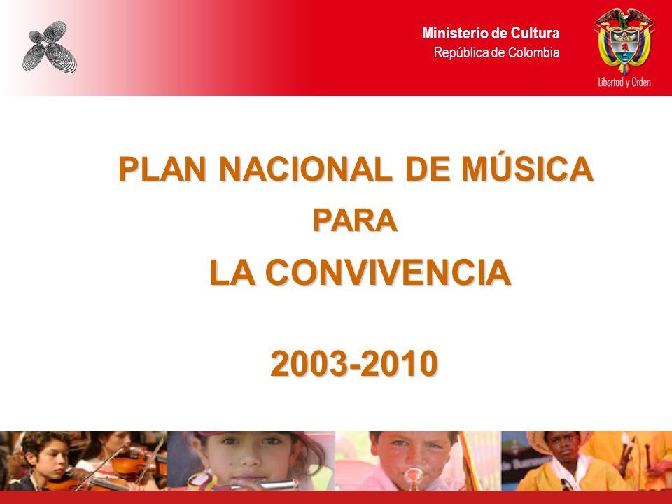 Ministerio de Cultura República de Colombia PLAN NACIONAL DE MÚSICA PARA LA CONVIVENCIA 2003-2010