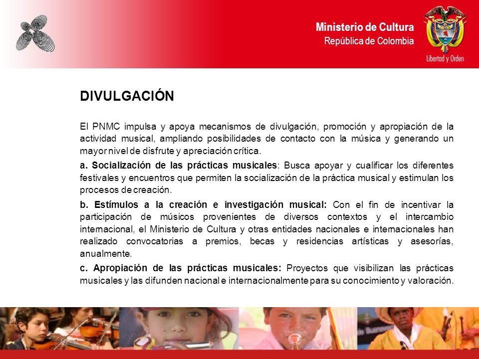Ministerio de Cultura República de Colombia DIVULGACIÓN El PNMC impulsa y apoya mecanismos de divulgación, promoción y apropiación de la actividad mus