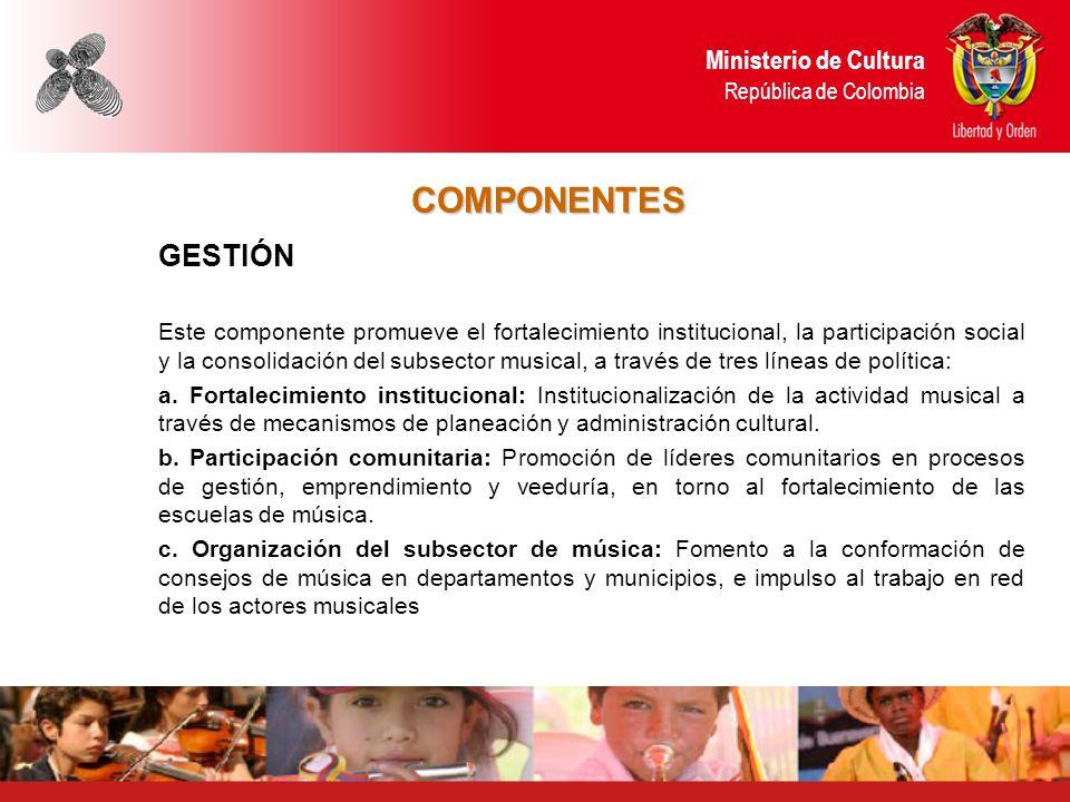 Ministerio de Cultura República de Colombia COMPONENTES GESTIÓN Este componente promueve el fortalecimiento institucional, la participación social y l