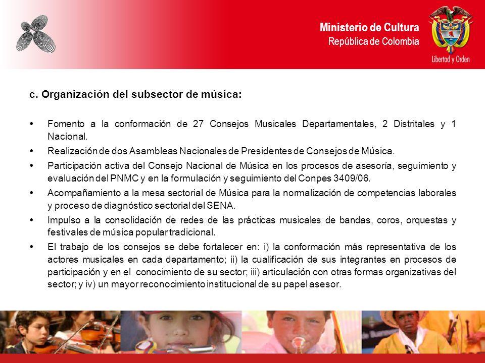 c. Organización del subsector de música: Fomento a la conformación de 27 Consejos Musicales Departamentales, 2 Distritales y 1 Nacional. Realización d