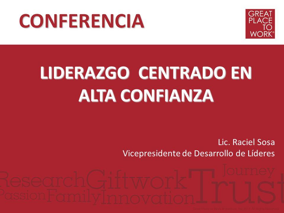 CONFERENCIA LIDERAZGO CENTRADO EN ALTA CONFIANZA Lic. Raciel Sosa Vicepresidente de Desarrollo de Líderes