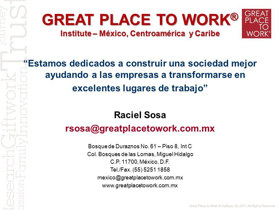 GREAT PLACE TO WORK ® Institute – México, Centroamérica y Caribe Estamos dedicados a construir una sociedad mejor ayudando a las empresas a transforma