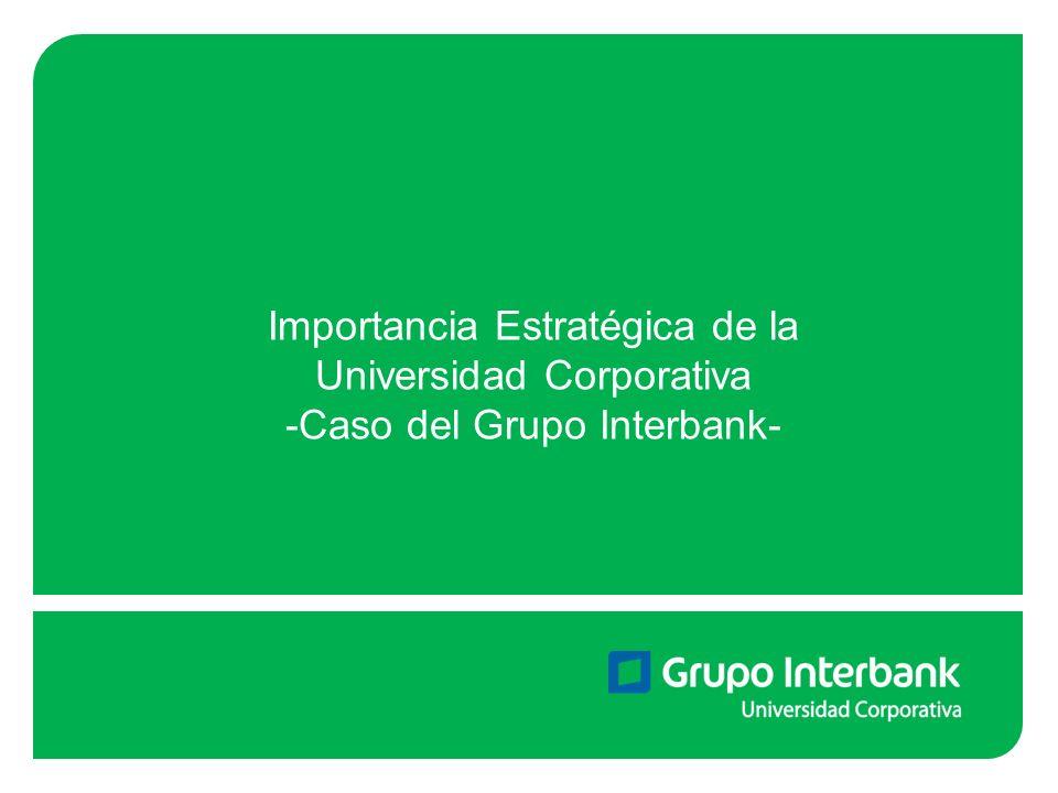 Importancia Estratégica de la Universidad Corporativa -Caso del Grupo Interbank-