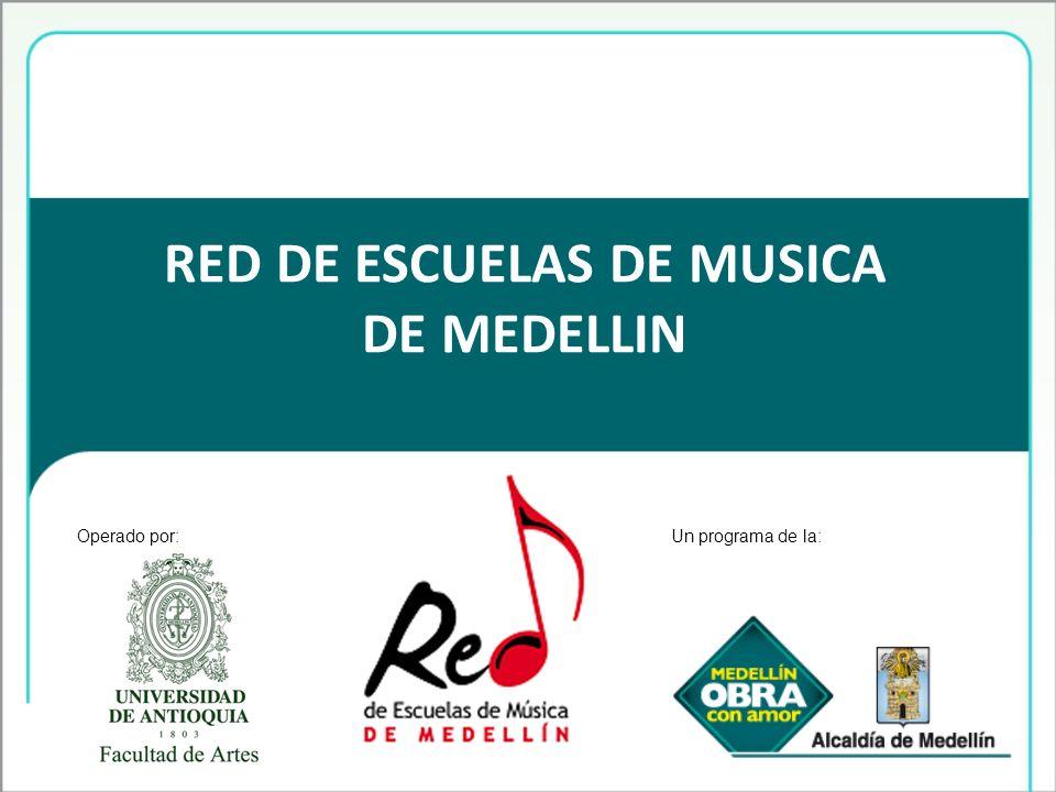 RED DE ESCUELAS DE MUSICA DE MEDELLIN Operado por:Un programa de la: