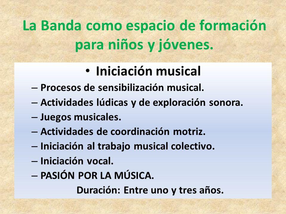La Banda como espacio de formación para niños y jóvenes. Iniciación musical – Procesos de sensibilización musical. – Actividades lúdicas y de explorac