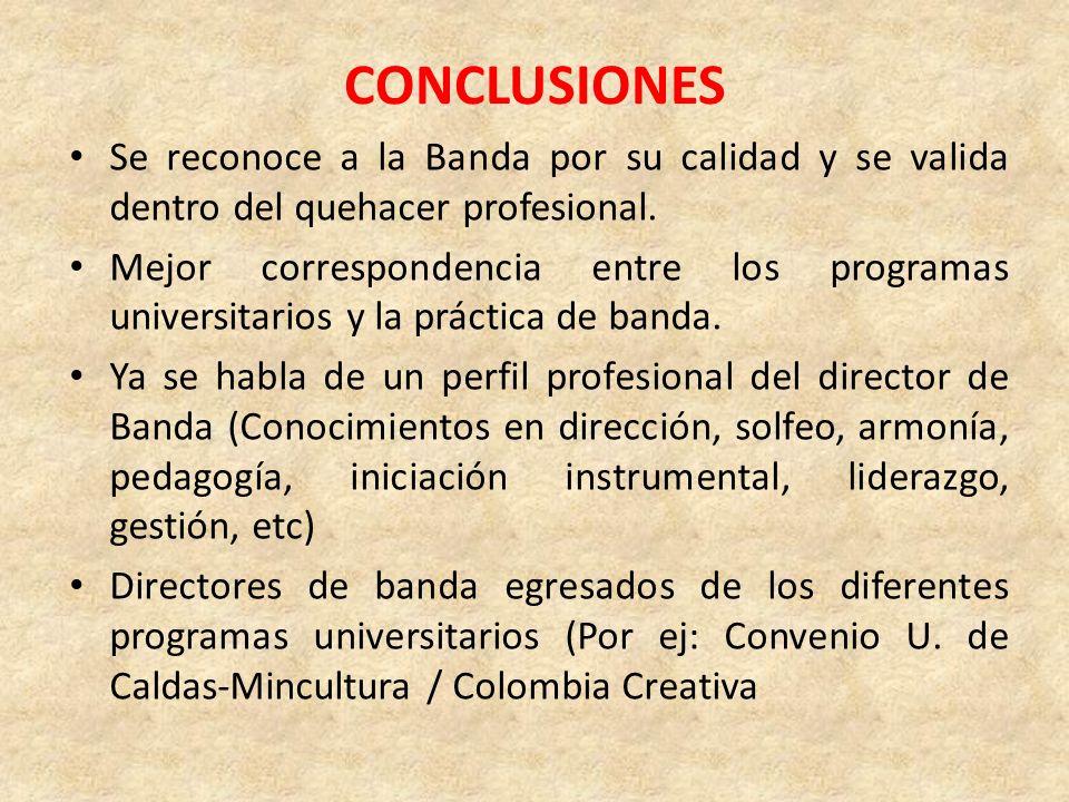 CONCLUSIONES Se reconoce a la Banda por su calidad y se valida dentro del quehacer profesional. Mejor correspondencia entre los programas universitari