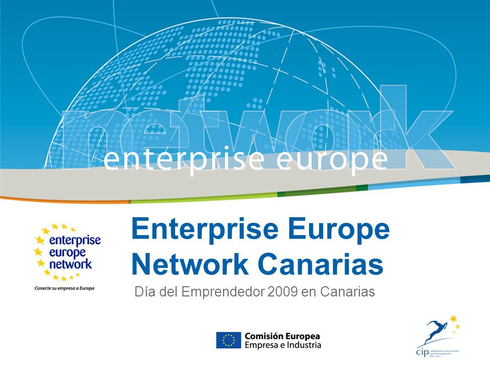 Title Sub-title PLACE PARTNERS LOGO HERE European Commission Enterprise and Industry Enterprise Europe Network Canarias Día del Emprendedor 2009 en Canarias