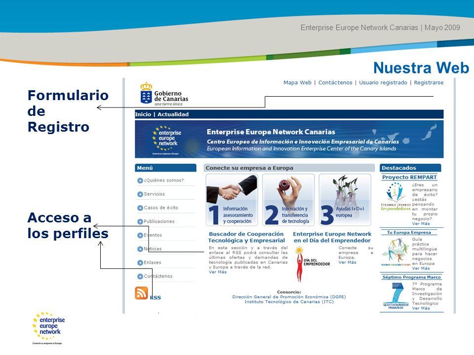 Title of the presentation | Date |# Enterprise Europe Network Canarias | Mayo 2009 Nuestra Web Formulario de Registro Acceso a los perfiles