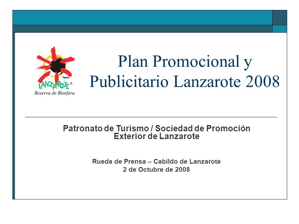 Plan Promocional y Publicitario Lanzarote 2008 Patronato de Turismo / Sociedad de Promoción Exterior de Lanzarote Rueda de Prensa – Cabildo de Lanzarote 2 de Octubre de 2008