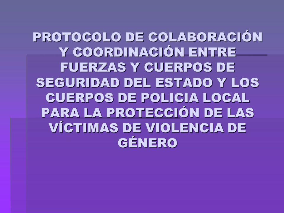 PROTOCOLO DE COLABORACIÓN Y COORDINACIÓN ENTRE FUERZAS Y CUERPOS DE SEGURIDAD DEL ESTADO Y LOS CUERPOS DE POLICIA LOCAL PARA LA PROTECCIÓN DE LAS VÍCT