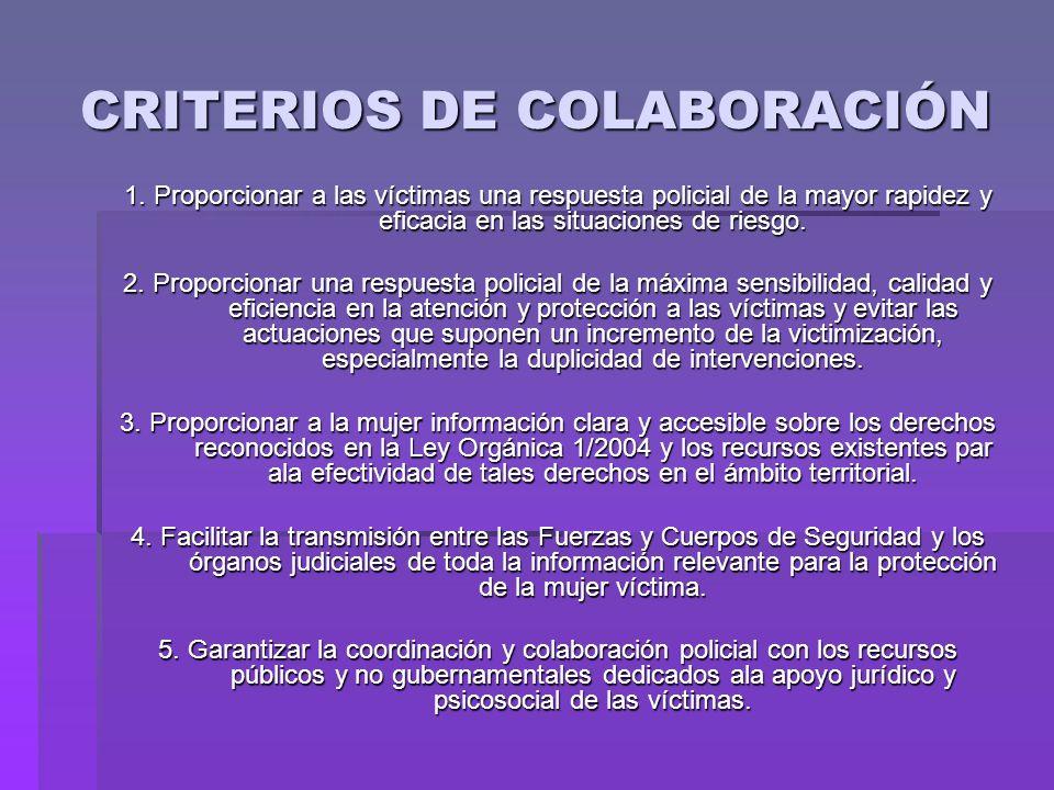 CRITERIOS DE COLABORACIÓN 1. Proporcionar a las víctimas una respuesta policial de la mayor rapidez y eficacia en las situaciones de riesgo. 2. Propor