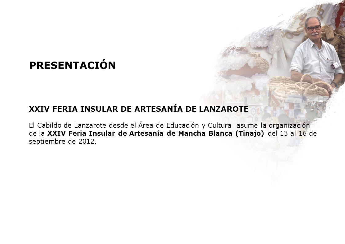 PRESENTACIÓN XXIV FERIA INSULAR DE ARTESANÍA DE LANZAROTE El Cabildo de Lanzarote desde el Área de Educación y Cultura asume la organización de la XXI