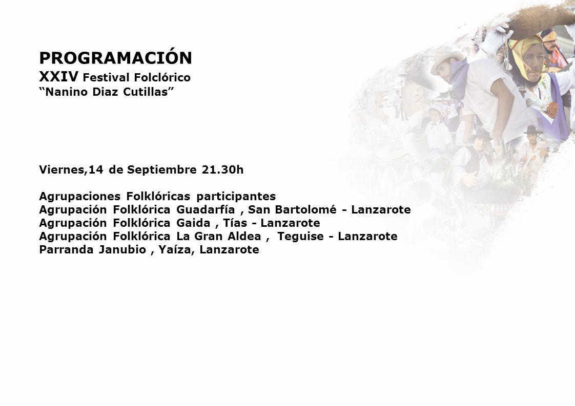 PROGRAMACIÓN XXIV Festival Folclórico Nanino Diaz Cutillas Viernes,14 de Septiembre 21.30h Agrupaciones Folklóricas participantes Agrupación Folklóric