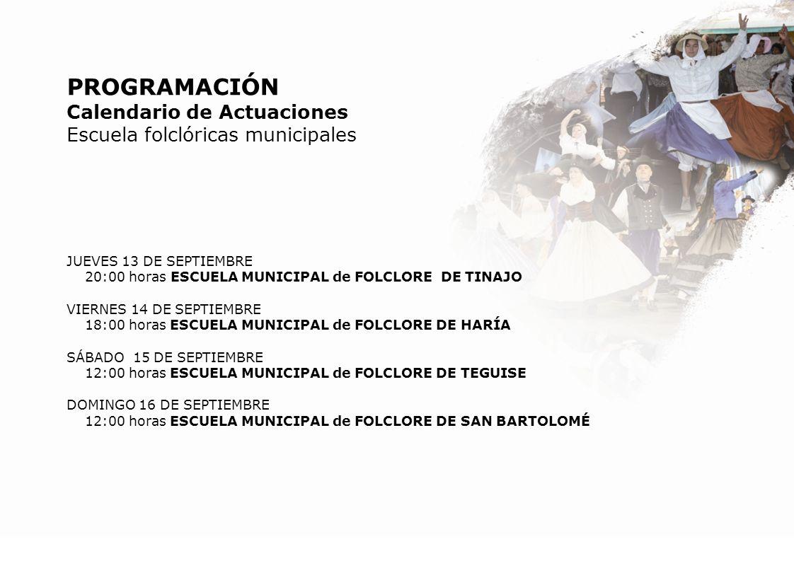 PROGRAMACIÓN Calendario de Actuaciones Escuela folclóricas municipales JUEVES 13 DE SEPTIEMBRE 20:00 horas ESCUELA MUNICIPAL de FOLCLORE DE TINAJO VIE