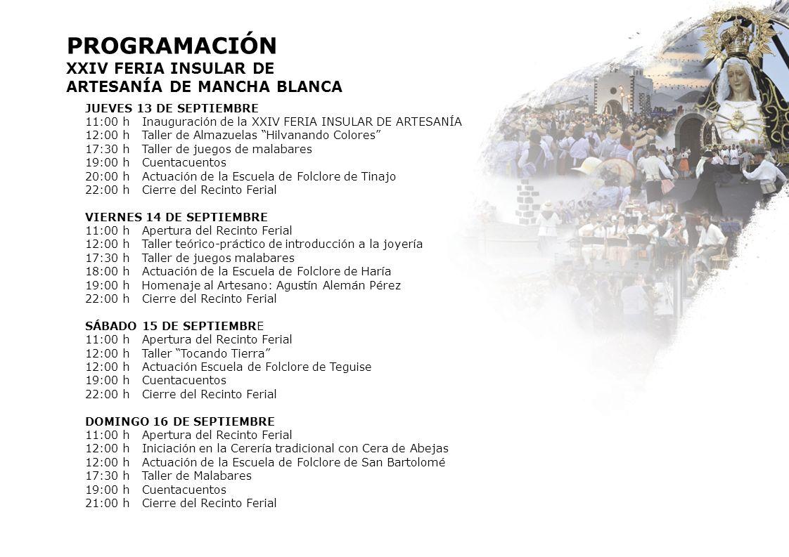 PROGRAMACIÓN XXIV FERIA INSULAR DE ARTESANÍA DE MANCHA BLANCA JUEVES 13 DE SEPTIEMBRE 11:00 h Inauguración de la XXIV FERIA INSULAR DE ARTESANÍA 12:00