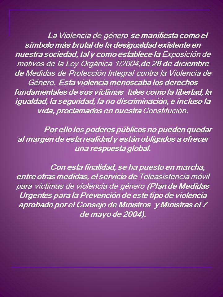 La Violencia de género se manifiesta como el símbolo más brutal de la desigualdad existente en nuestra sociedad, tal y como establece la Exposición de motivos de la Ley Orgánica 1/2004,de 28 de diciembre de Medidas de Protección Integral contra la Violencia de Género.
