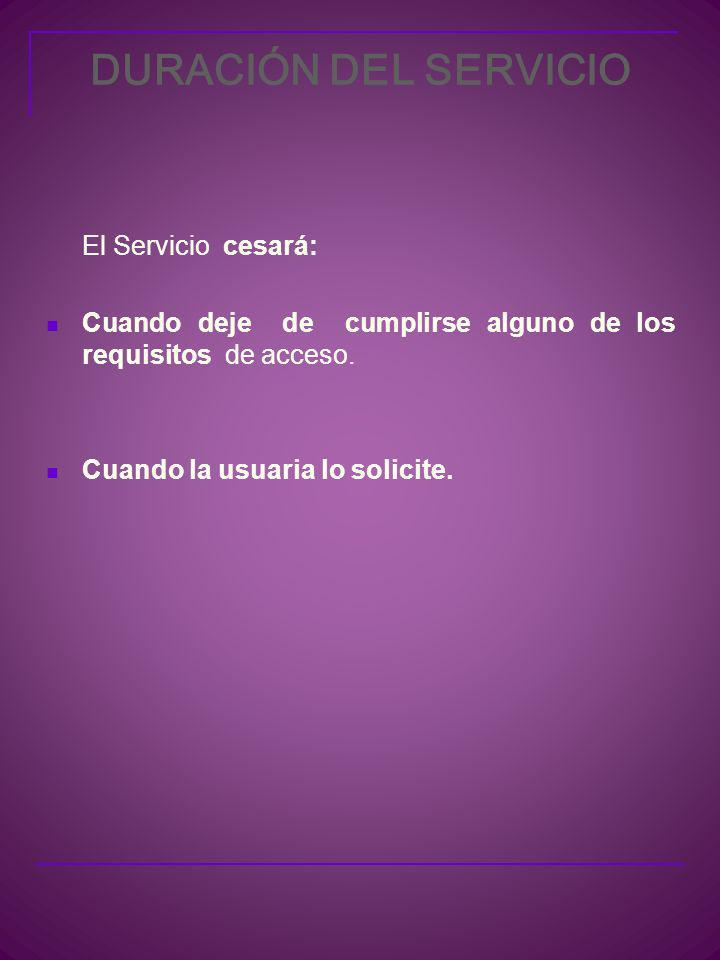 DURACIÓN DEL SERVICIO El Servicio cesará: Cuando deje de cumplirse alguno de los requisitos de acceso.