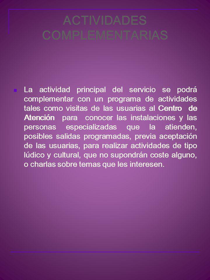 DURACIÓN DEL SERVICIO El Servicio cesará: Cuando deje de cumplirse alguno de los requisitos de acceso. Cuando la usuaria lo solicite.