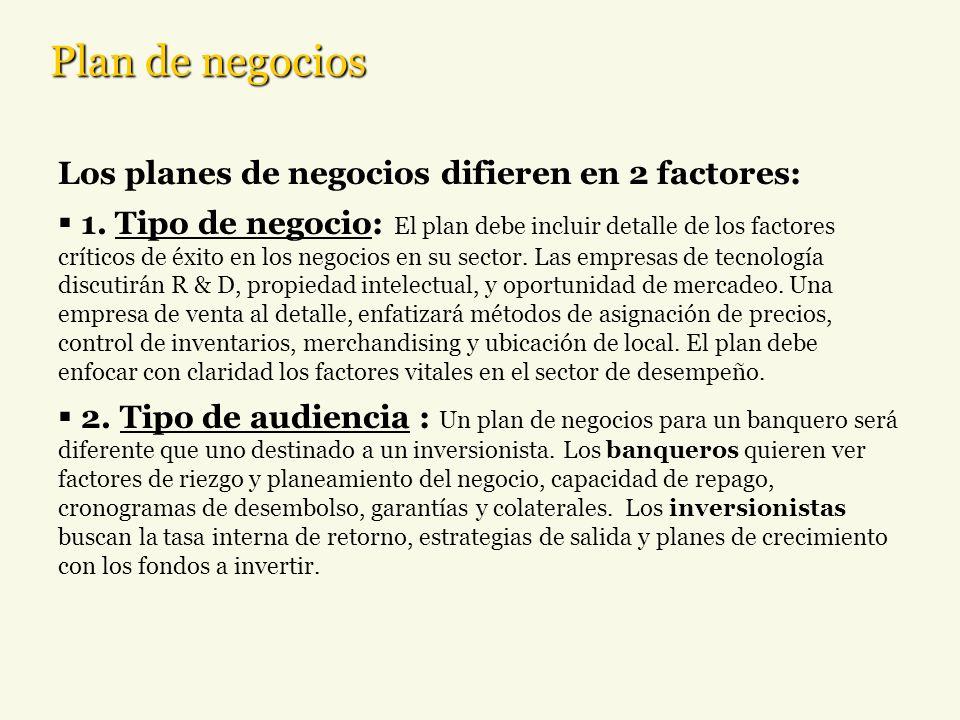 Plan de negocios Los planes de negocios difieren en 2 factores: 1. Tipo de negocio: El plan debe incluir detalle de los factores críticos de éxito en