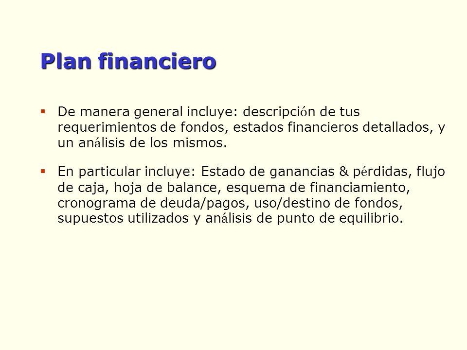 Plan financiero De manera general incluye: descripci ó n de tus requerimientos de fondos, estados financieros detallados, y un an á lisis de los mismo