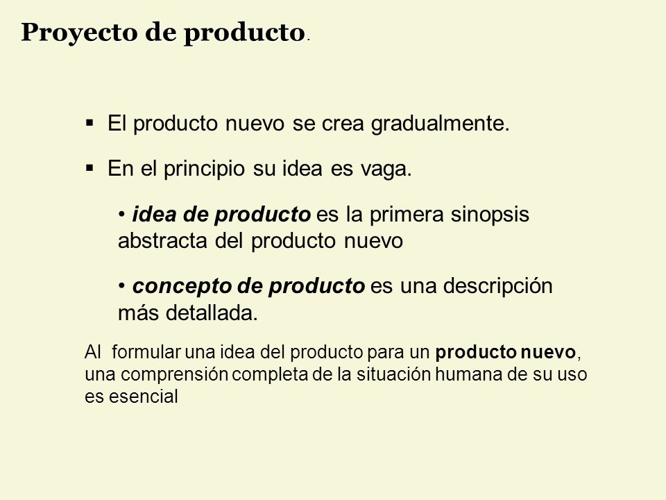 El producto nuevo se crea gradualmente. En el principio su idea es vaga. idea de producto es la primera sinopsis abstracta del producto nuevo concepto