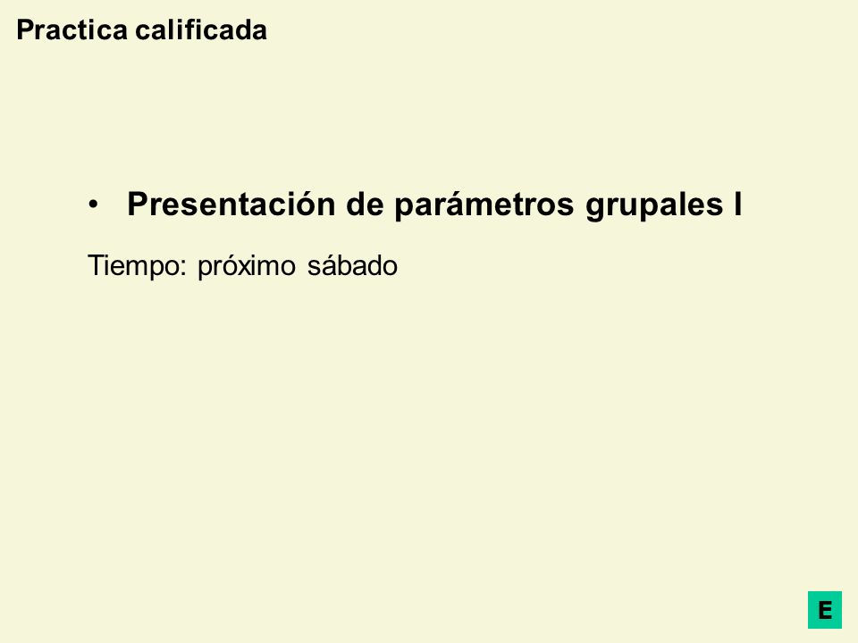 Practica calificada Presentación de parámetros grupales I Tiempo: próximo sábado E